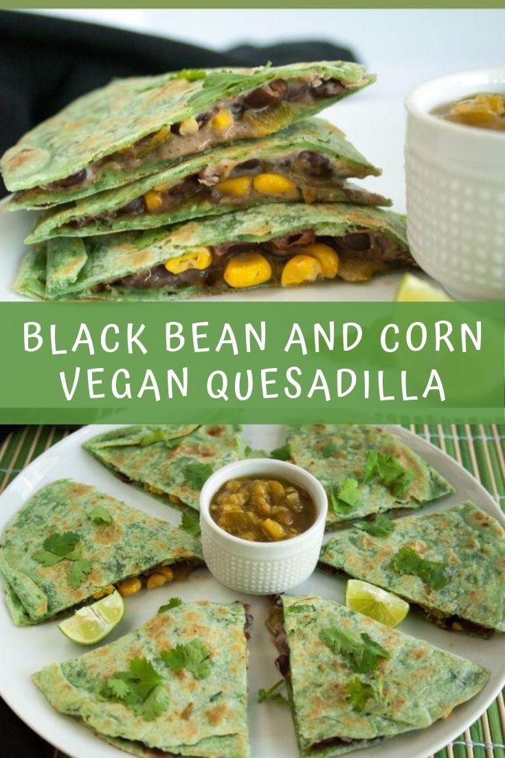Black Bean And Corn Vegan Quesadilla Vegan Quesadilla Quesadilla Cooking