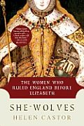 She-Wolves: The Women Who Ruled England Before Elizabeth by Helen Castor - Powell's Books