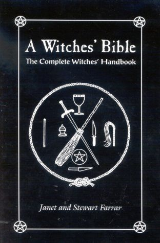 A Witches' Bible: The Complete Witches' Handbook by Stewart Farrar, Janet Farrar