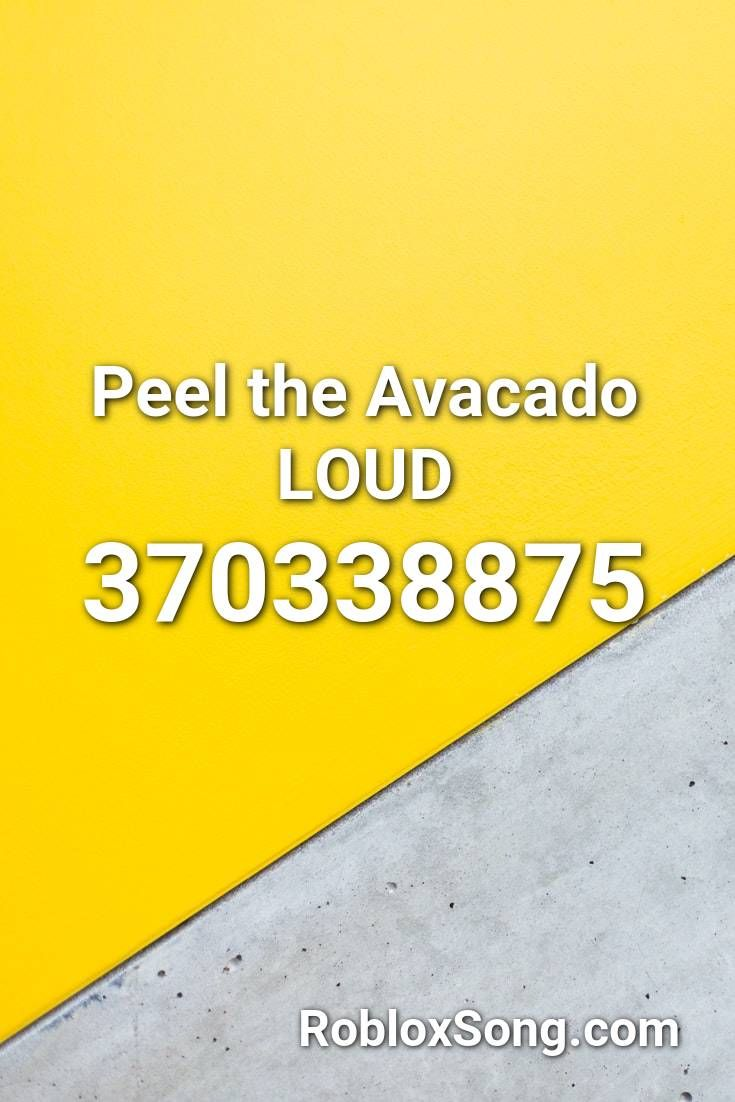 Peel The Avacado Loud Roblox Id Roblox Music Codes Roblox Codes Roblox Id Music