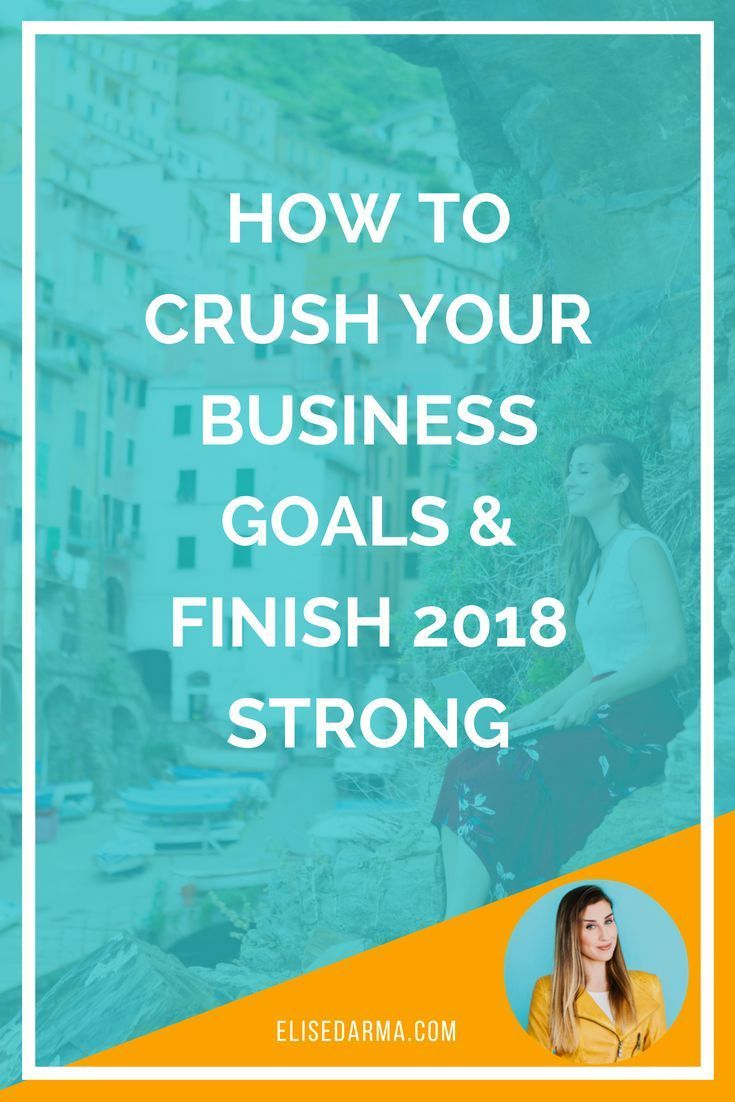 how to crush your business goals finish 2018 strong digital rh pinterest com