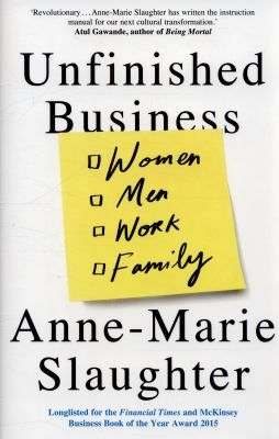 "Slaughter, Anne-Marie. ""Unfinished business : women, men, work, family"". Oneworld Publications, 2015. Location: 42.25-SLA IESE Barcelona"