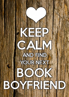 KEEP CALM AND FIND YOUR NEXT BOOK BOYFRIEND