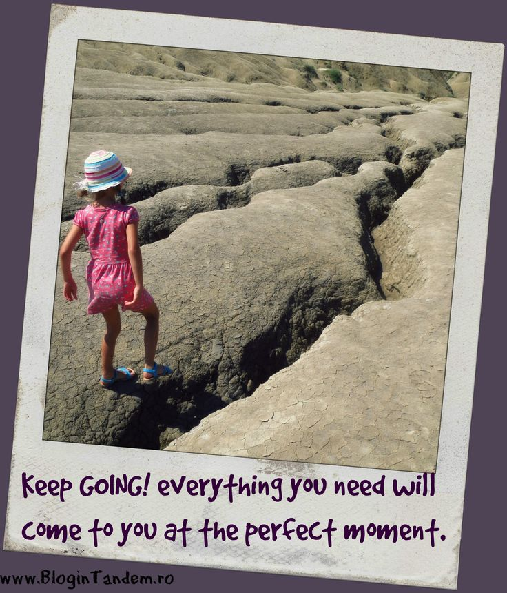 Keep going. Everything you need will come to you at the perfect moment