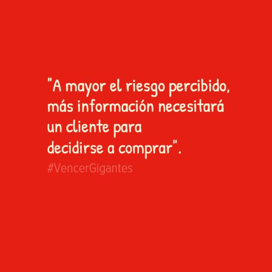 """""""A mayor el riesgo percibido, más información necesitará un cliente para decidirse a comprar"""".   http://bit.ly/vencergigantes #vencergigantes"""