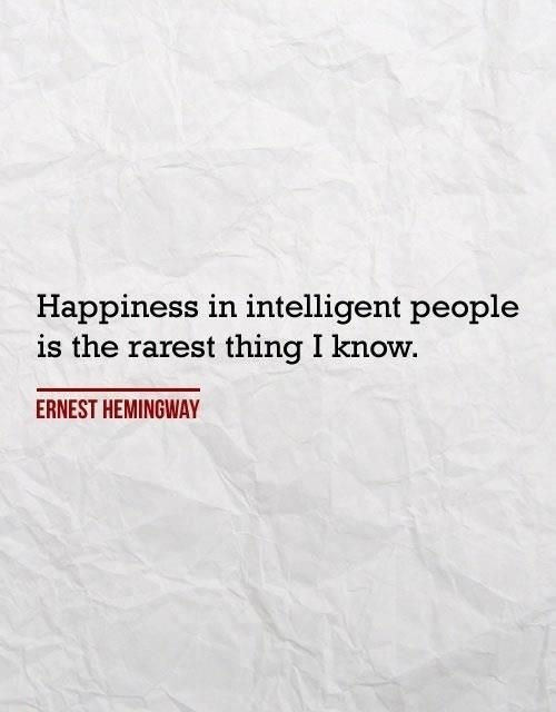 Happiness in intelligent people: Thoughts, Inspiration, Life, Intelligence People, Ernest Hemingway, Business Quotes, Happy People, Wisdom, Truths