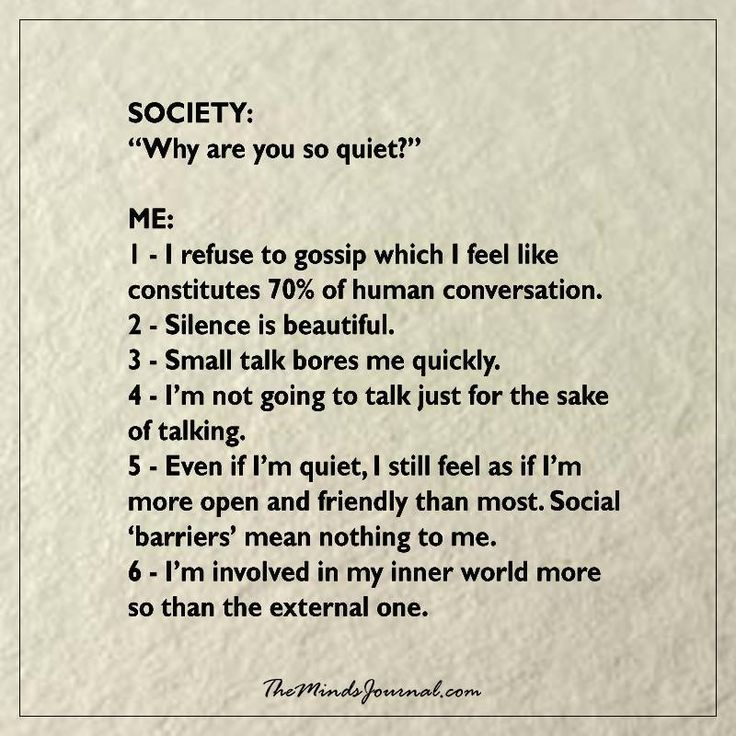 Why are you so quiet? Prob because I was told to shut up about 20 times a day