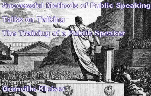 Successful Methods of Public Speaking & Talks on Talking & The Training of a Public Speaker (Kindle Preferred TOC) by Grenville Kleiser. $0.99 #publicspeaking