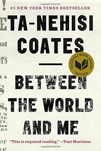 Between the World and Me by Ta-Nehisi Coates.