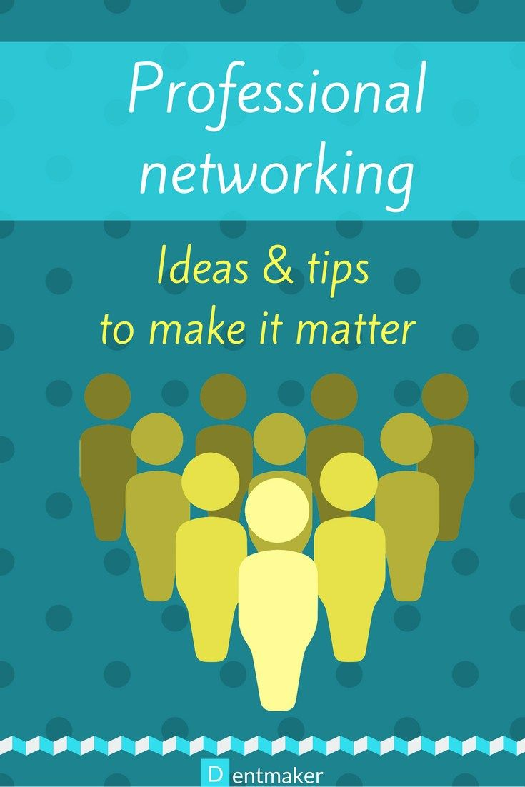 Professional networking ideas & tips to make it matter