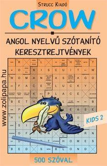 Crow Kids 2 - 500 szóval Leírás: Nem csak a gyerekeknek, hanem mindenkinek szól, aki 500 angol szó birtokában szeretné kipróbálni tudását és játékosan új kifejezéseket tanulni. A kötet végén angol-magyar szószedet található. www.zolipapa.hu
