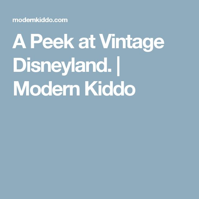A Peek at Vintage Disneyland. | Modern Kiddo