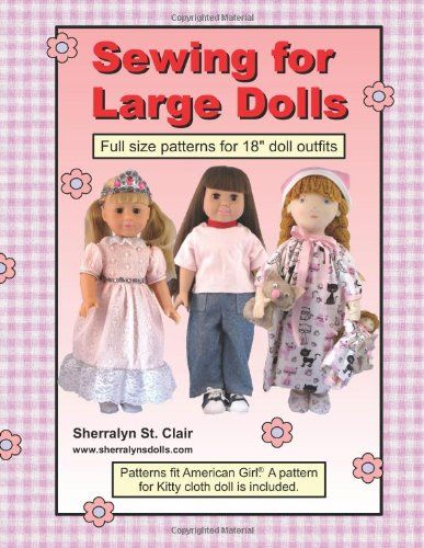 Sewing for Large Dolls: Full sized patterns for 18 inch doll outfits by Sherralyn St. Clair http://www.amazon.com/dp/1491200316/ref=cm_sw_r_pi_dp_xPTUwb06H0HCS