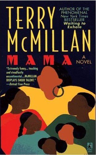 Terry McMillan Mama. The first; the best! My personal favorite book...possibly of all time.