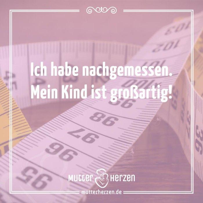 Mehr schöne Sprüche auf: www.mutterherzen.de  #großartig #nachgemessen…