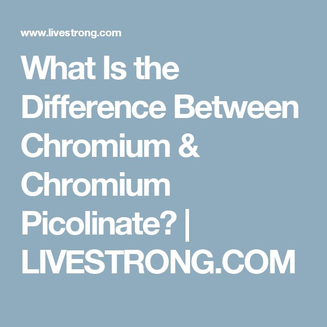 What Is the Difference Between Chromium & Chromium Picolinate? | LIVESTRONG.COM