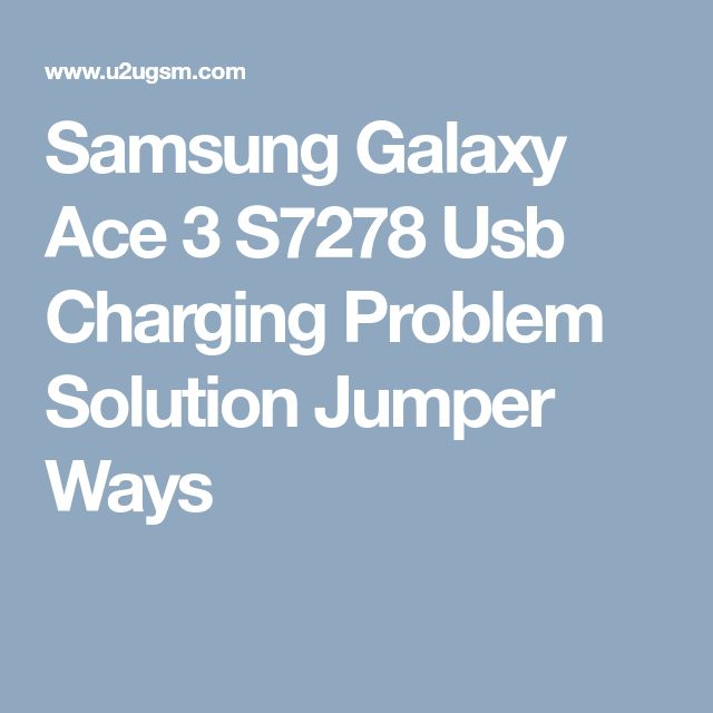 Samsung Galaxy Ace 3 S7278 Usb Charging Problem Solution Jumper Ways