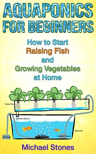 FREE TODAY    Aquaponics for Beginners - How To Start Raising Fish and Growing Vegetables at Home (Self Sufficient Living, Urban Gardening, Aquaponics) - Kindle edition by Michael Stones. Crafts, Hobbies & Home Kindle eBooks @ Amazon.com.