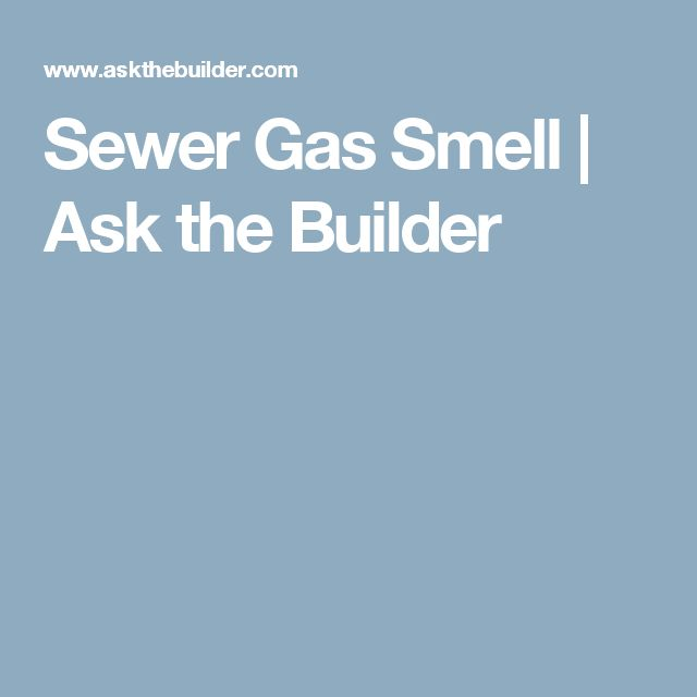 Sewer Gas Smell   Ask the Builder