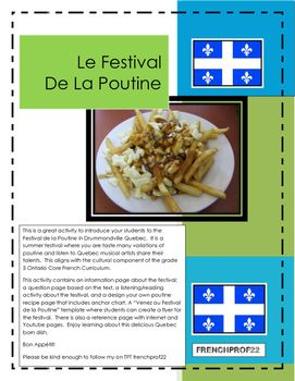 This is a great activity to introduce your students to the Festival de la Poutine in Drummondville Quebec.  It is a summer festival where you can taste many variations of poutine and listen to Quebec musical artists share their talents.  This aligns with the cultural component of the grade 5 Ontario Core French Curriculum.This activity contains an information page about the festival; a question page based on the text, a listening/reading activity about the festival, and a design your own…