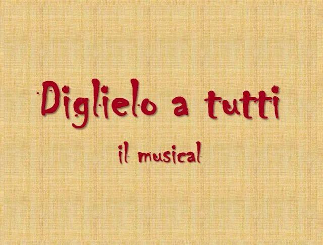 Riflettori su...di Silvia Arosio: Diglielo a tutti musical: il cast, in anteprima