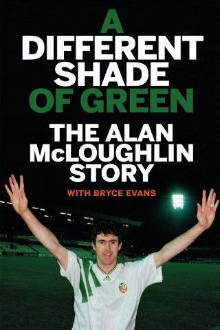 Right Back (Shortage of defenders!) A Different Shade of Green: The Alan McLoughlin Story -