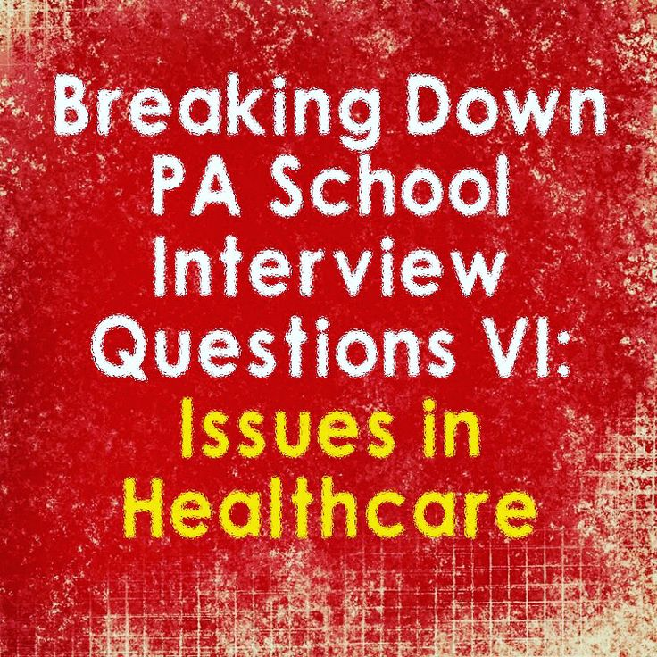 Breaking down pa school interview questions: issues in healthcare