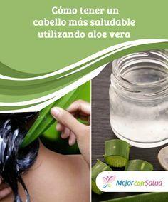 Cómo tener un #cabello más saludable utilizando aloe vera Las propiedades #nutricionales del aloe vera se pueden aprovechar para el beneficio del cabello. Descubre cómo utilizarlo como #tratamiento alternativo. #Belleza