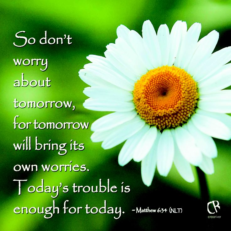 Don T Worry About Tomorrow Bible Quote: So Don't Worry About Tomorrow, For Tomorrow Will Bring Its