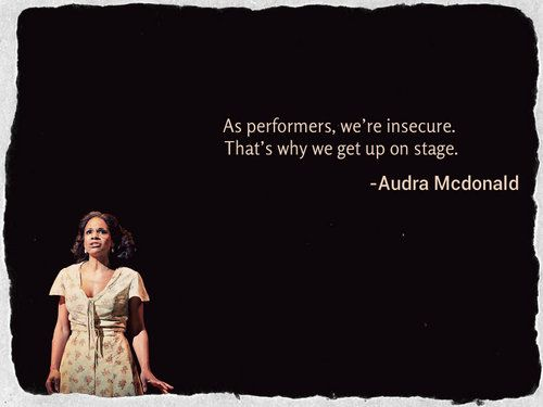 I love this quote from Audra McDonald! (Of course it can be interpreted many ways, but I look at it kinda like a quote I read from (I think) either coach Spoelstra of the Miami Heat or LeBron James about constantly staying outside of your comfort zone.