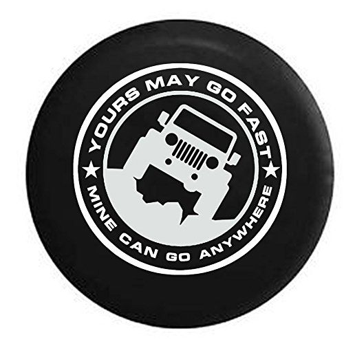 Yours May Go Fast Mine Can Go Anywhere Jeep Wrangler Spare Tire Cover
