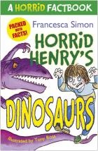 A Horrid Factbook: Dinosaurs by Francesca Simon. Weird and wonderful, hilarious and horrid, welcome to Horrid Henry's non-fiction guide to everything you ever wanted to know about DINOSAURS.      Packed with freaky facts and random trivia, this is the perfect guide to everything you ever wanted to know (and lots of things you might never have wanted to know) about Dinosaurs - Horrid Henry style!