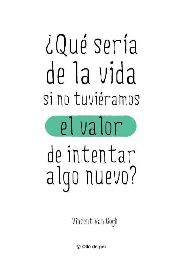¿Qué sería de la vida si no tuviéramos el valor de intentar algo nuevo?