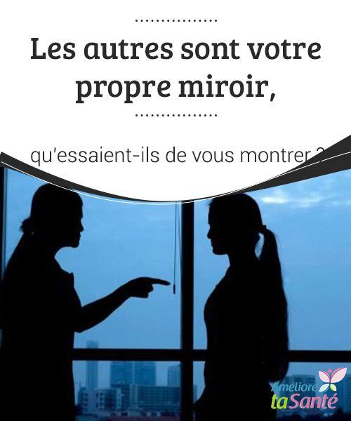 Les autres sont votre #propre #miroir, qu'essaient-ils de vous montrer ?   Avez-vous déjà pensé à la possibilité que ce #comportement qui vous gêne tant chez ceux qui vous entourent soit précisément lié à l'un de vos points #faibles