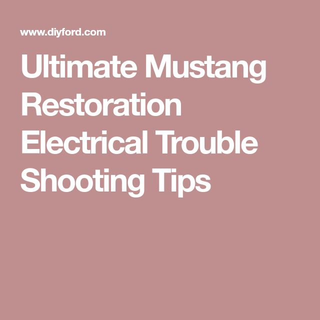 Ultimate Mustang Restoration Electrical Trouble Shooting Tips
