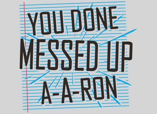You Done Messed Up A-A-Ron T-Shirt | SnorgTees