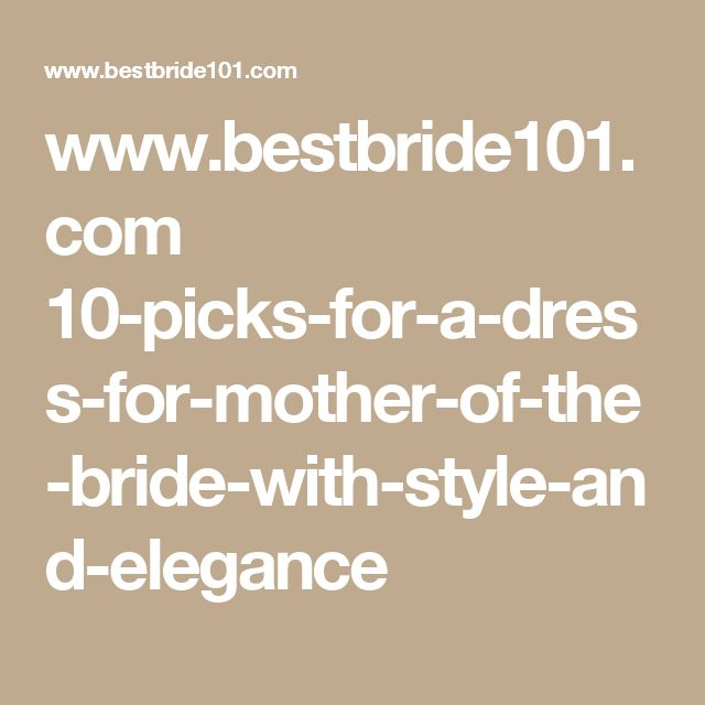 www.bestbride101.com 10-picks-for-a-dress-for-mother-of-the-bride-with-style-and-elegance
