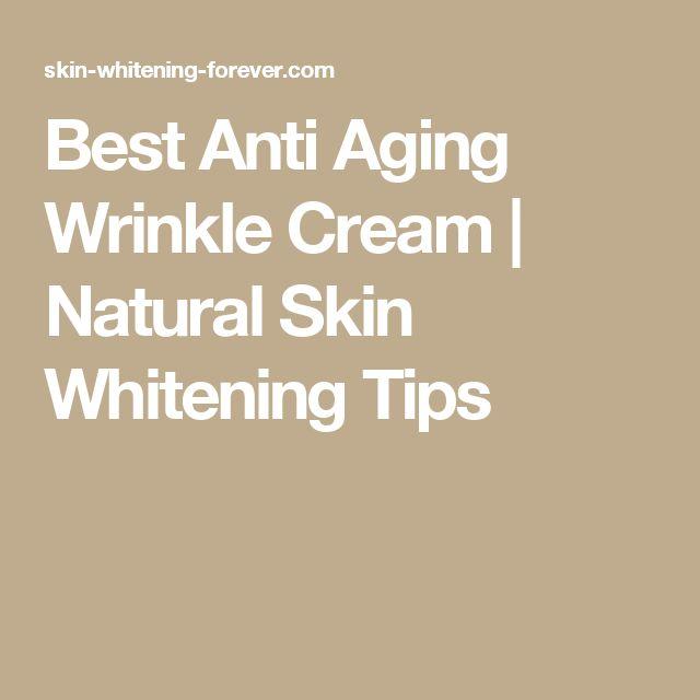Best Anti Aging Wrinkle Cream | Natural Skin Whitening Tips