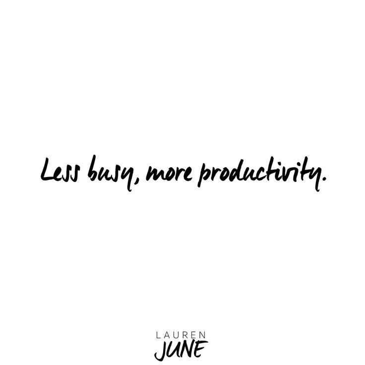 Less busy, more productivity.