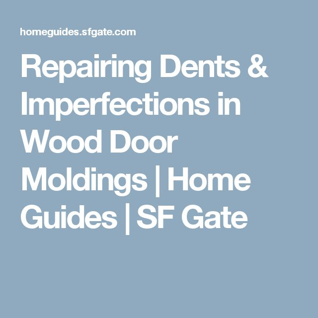 Repairing Dents & Imperfections in Wood Door Moldings   Home Guides   SF Gate