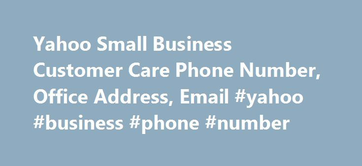 "Yahoo Small Business Customer Care Phone Number, Office Address, Email #yahoo #business #phone #number http://ireland.nef2.com/yahoo-small-business-customer-care-phone-number-office-address-email-yahoo-business-phone-number/  # Yahoo Small Business Customer Care Phone Number, Office Address, Email Yahoo is one the biggest web portal and online search engines all around the world in today's date. Yahoo as a company also offers some business to Indian people and they have named it as ""Yahoo…"