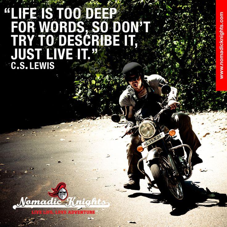 Life is too deep for words, so don't try to describe it, just live it. - C. S. Lewis #motorbike #adventure #india #himalayas #motorbikeadventure #srilanka #burma #nepal #mounteverest #tibet #royalenfieldbullet #honda #dirtbike #motorcycleadventure #motorcycle #adventuretravel #mcn #extremebiking #moto #bikelife #wanderlust #everest #nomadicknights #nomad #vintagemotorbike #quote #qotd #travelquote