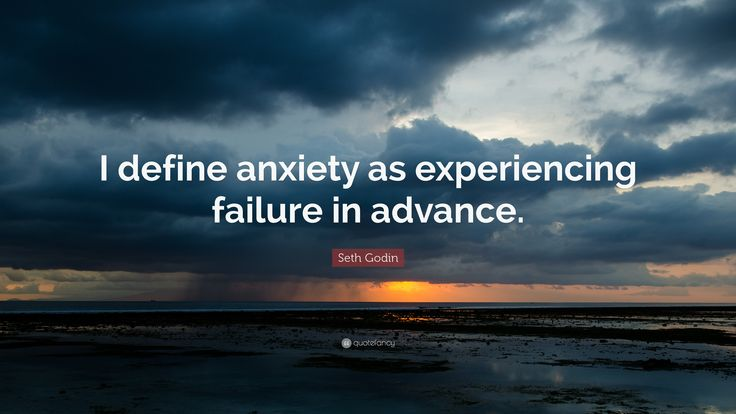 "Seth Godin Quote: ""I define anxiety as experiencing failure in ..."