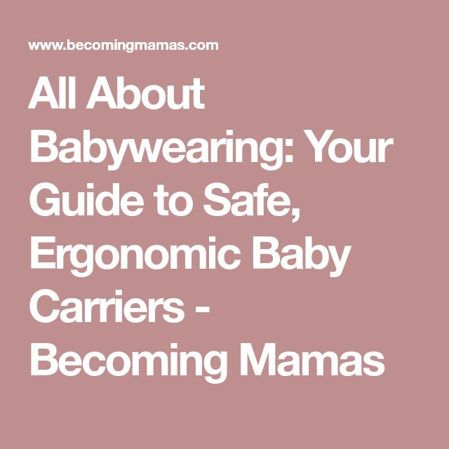 All About Babywearing: Your Guide to Safe, Ergonomic Baby Carriers - Becoming Mamas