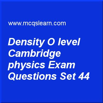 Practice test on density O level Cambridge physics, O level Cambridge physics quiz 44 online. Practice physics exam's questions and answers to learn density: O level Cambridge physics test with answers. Practice online quiz to test knowledge on density: O level Cambridge physics, energy and units, work and energy, reflection in physics, temperature scales worksheets. Free density: O level Cambridge physics test has multiple choice questions as mass of wood is 2600 kg and volume is 5.2 m³...