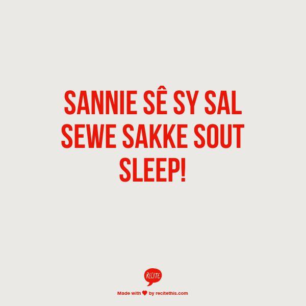 Sannie sê sy sal sewe sakke sout sleep! Some Afrikaans nursery rhymes :) I remember this