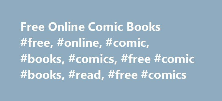 Free Online Comic Books #free, #online, #comic, #books, #comics, #free #comic #books, #read, #free #comics http://reply.nef2.com/free-online-comic-books-free-online-comic-books-comics-free-comic-books-read-free-comics/  # Two of the greatest obstacles that comics have in reaching readers are exposure and cost. Fortunately, the internet has provided remedies for both. Many comic book creators and publishers have put their comics online, available as full issues and at absolutely no cost to…