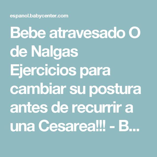 Bebe atravesado O de Nalgas Ejercicios para cambiar su postura antes de recurrir a una Cesarea!!! - Bebés de Abril 2013 - BabyCenter