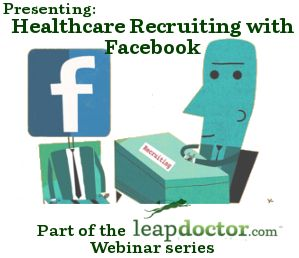 Healthcare Recruiting with Facebook | leapdoctor.com's Official Blog #FacebookRecruiting #HealthcareRecruiting #PhysicianRecruiting #RecruitingPhysicians #SocialRecruiting #FacebookWebinar