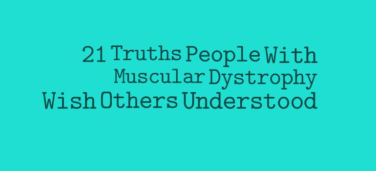 EVERYONE SHOULD READ THIS!!! 21 Truths People With Muscular Dystrophy Wish Others Understood